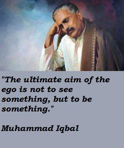 Allama, Allama Iqbal, human, human being, Iqbal, paani-paani-kar-gayi, Pakistan, poet, poetry, shairi, urdu, urdu poetry,Iqbal day,Allama Iqbal Day,November 9,9 November,9 Nov,Nov 9,nov,Ultimate aim,ego,not to see something,but to be something,