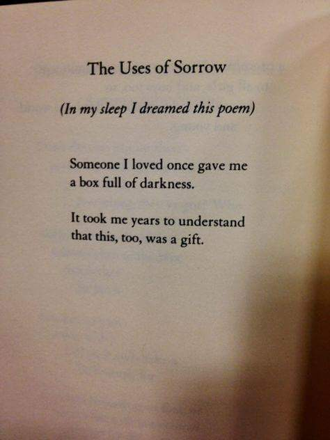 The uses of Sorrow,in my sleep,someone i loved,once gave me,it took me years to understand,was a gift