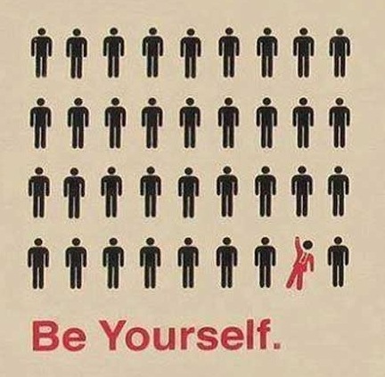 Be Yourself,Just Be Yourself