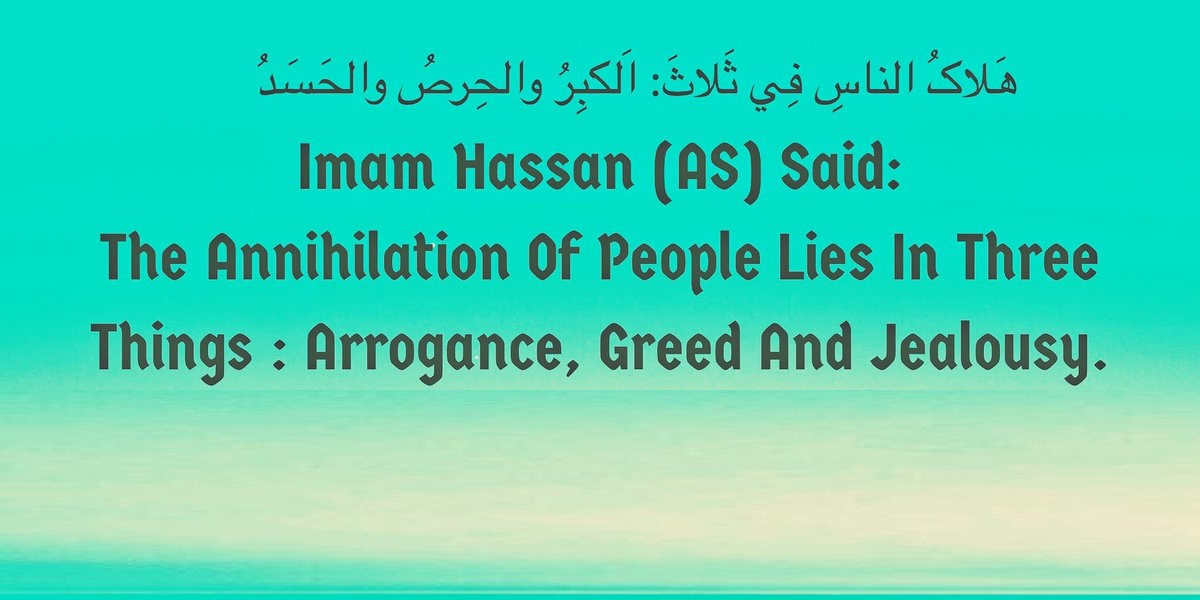 Ahlulbayt,IslamicTeachings,islam,Muslims,read,ReadAndLearn,GoodRead,Muslim,ThinkAboutIt,Reading,learning,Learn,Arrogance,Greed,Jealousy,Imam Hassan,TheAnnihilation Of People,The Annihilation,Of People
