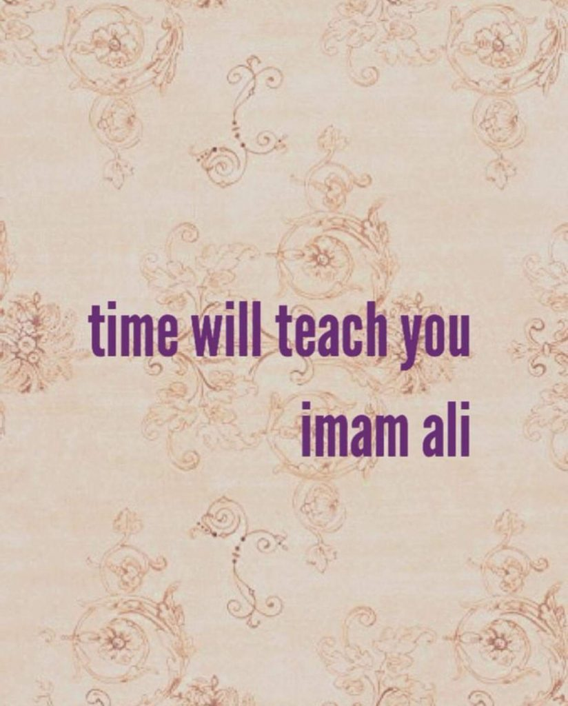 Time will teach you,Time will teach you,Time,teach you,ImamAli,Imam Ali,Hazrat Ali,Ya Ali,Saying Of Imam Ali,Saying of Hazrat Ali