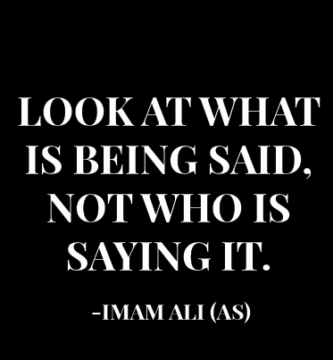 Look at what is being said not who is saying it,Islamic Quote, islamic Quote Saying, islamic Quotes, islamic Quotes Sayings, islamic Saying, islamic Sayings,islamic Quotes Sayings,islamic quote,Saying.jpg, sayings,Islamic Teachings,Islamic Teaching