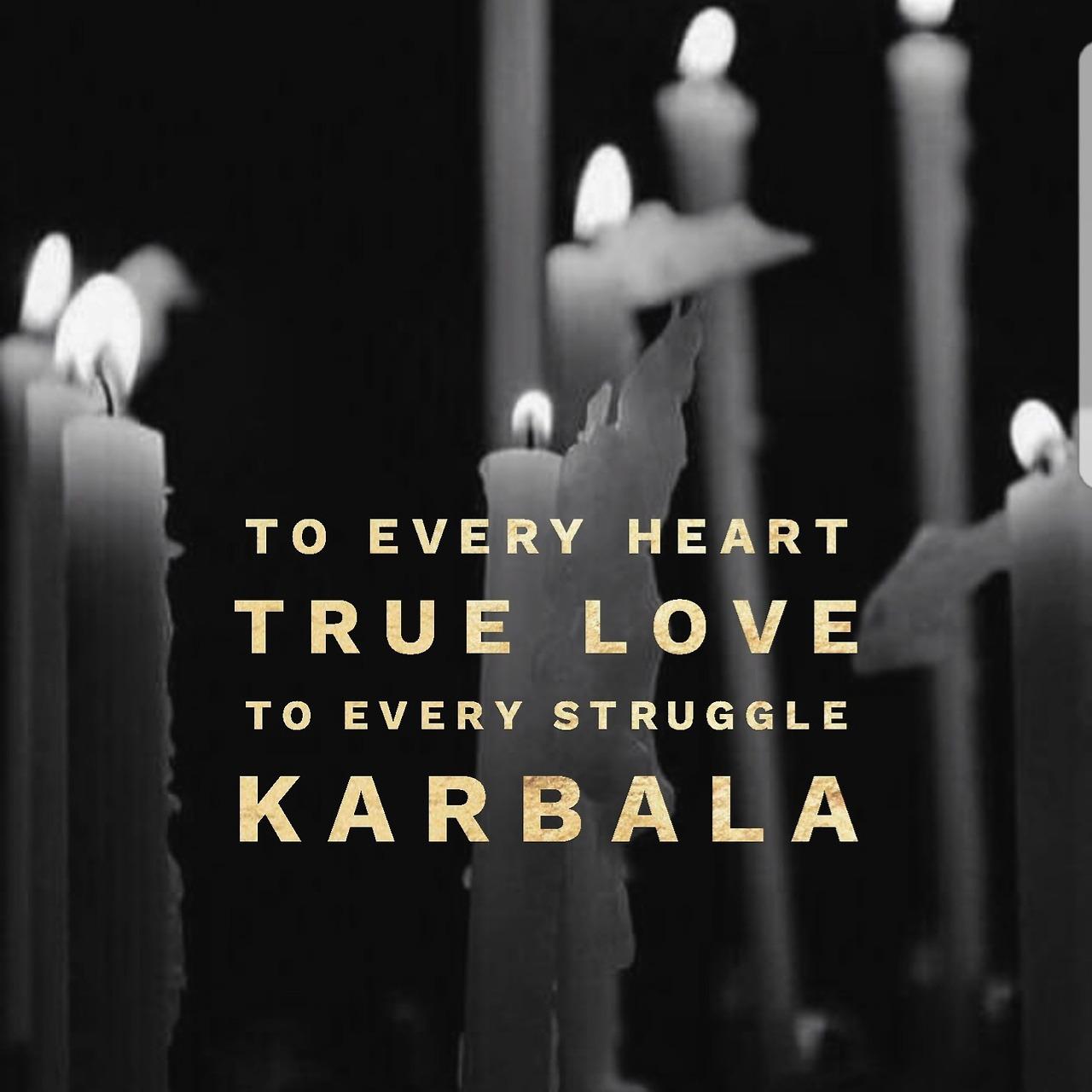 Imam Hussain, Ya Hussain,To Every Heart To Every Struggle, Karbala,TO Every Heart True Love, To Every Struggle Karbala